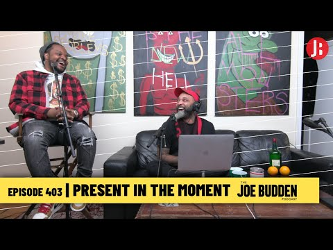 The Joe Budden Podcast Episode 403 | Present In The Moment