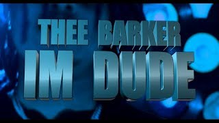THEE BARKER - IM DUDE (OFFICIAL VIDEO)