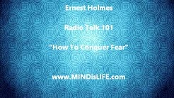 Dr Ernest Holmes 101: How To Conquer Fear (Science Of Mind)