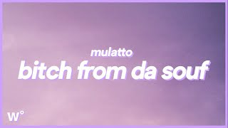 Mulatto - B*itch From Da Souf (Lyrics) ''I throw that *ss back to see if he gon' catch it''