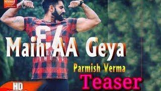 Main aa Gya teaser - Parmish Verma Desi Crew Speed Records