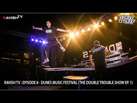 RAVISH TV : EPISODE 8 - DUNES MUSIC FESTIVAL AFTER-MOVIE (THE DOUBLE TROUBLE SHOW EP. 1)