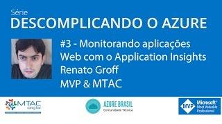 Aula 3 - Monitorando aplicações Web com o Application Insights - Renato Groff