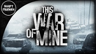 "This War of Mine pt 2 ""custom story"""
