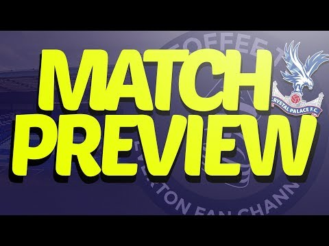 Everton V Crystal Palace | Match Preview
