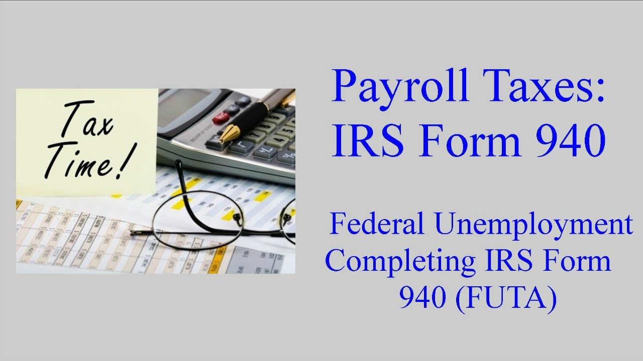IRS Form 940 - Federal Unemployment Tax (FUTA) - YouTube