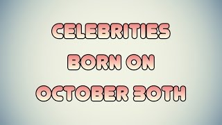 Celebrities born on October 30th