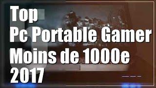Top 5 Pc Portable Gamer 2017 | Moins de 1000€ !