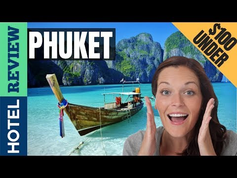 ✅Phuket Hotels Reviews: Best Hotels in Phuket (2019)[Under $100]