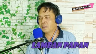 LAMBAN PAPAN // COVER BY: ANKABR // CIPT: L.KOMAR // ARR: ADI MUHTAR