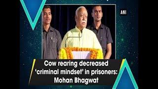 Cow rearing decreased 'criminal mindset' in prisoners: Mohan Bhagwat