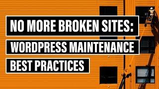 No More Broken Sites: WordPress Maintenance Best Practices