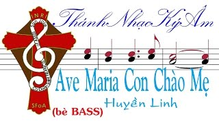 AVE MARIA CON CHÀO MẸ | Huyền Linh (bè Nam-BASS) [Thánh Nhạc Ký Âm] TNKAAMCCMhlMB