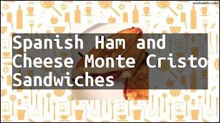 Recipe Spanish Ham and Cheese Monte Cristo Sandwiches