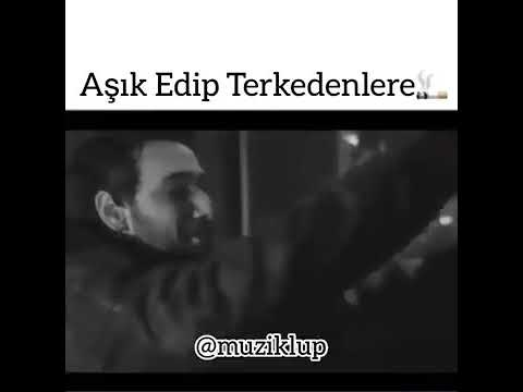 AŞIK EDİP TERK EDENLERE...