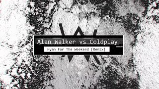 Alan Walker vs Coldplay - Hymn For The Weekend (Remix) (Extended Radio Edit)