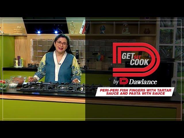 Get Set Cook   Chef Zarnak   Peri Peri Fish Fingers   Pasta   Air Fryer   Blender   EP 18   Dawlance