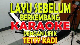 Download lagu LAYU SEBELUM BERKEMBANG [TETTY KADI] KARAOKE