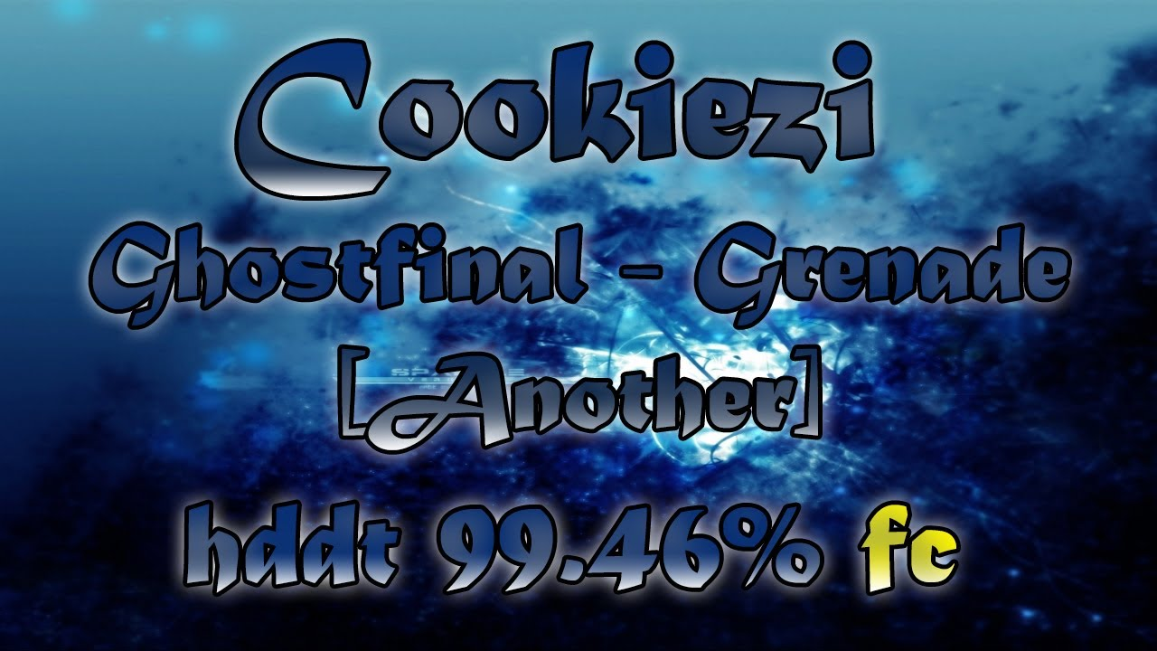 Cookiezi | GhostFinal - Grenade [Another] | HDDT 99.46% FC {Smooth Chat}