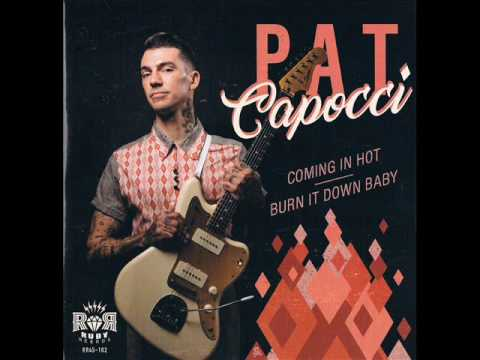 Pat Capocci - Coming In Hot # Burn It Down Baby (RUBY RECORDS)