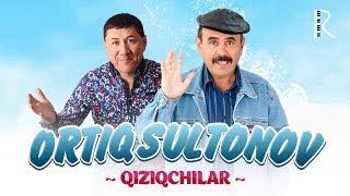 Ortiq Sultonov - Qiziqchilar | Ортик Султонов - Кизикчилар