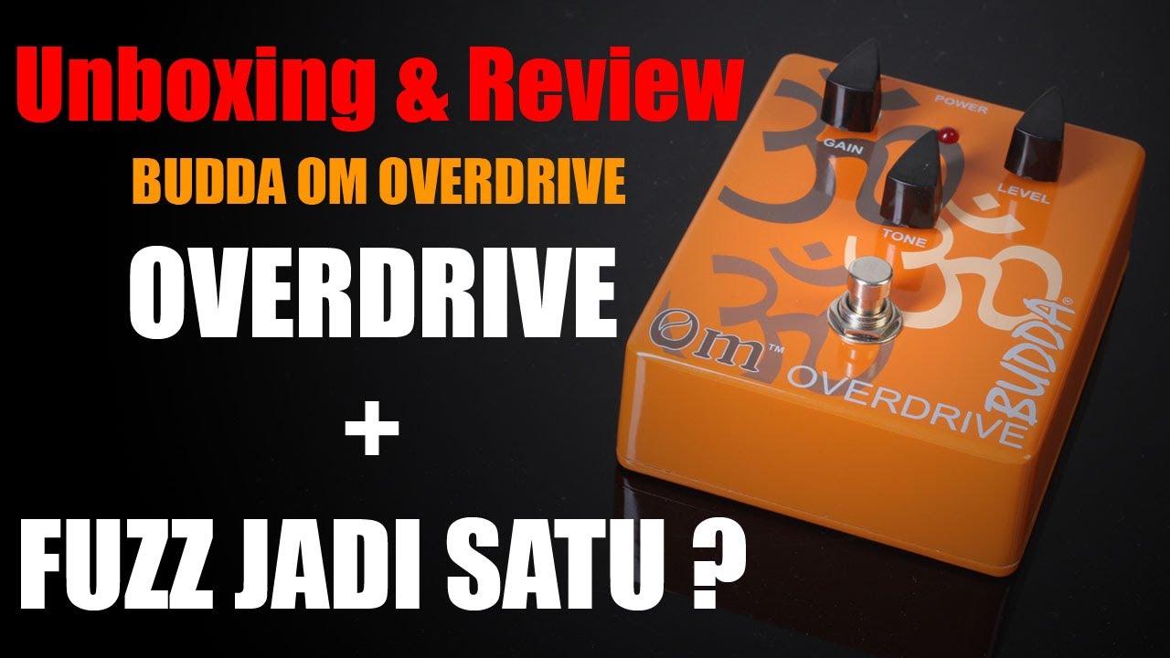 UNBOXING & REVIEW BUDDA OM OVERDRIVE : OVERDRIVE + FUZZ JADI SATU....??