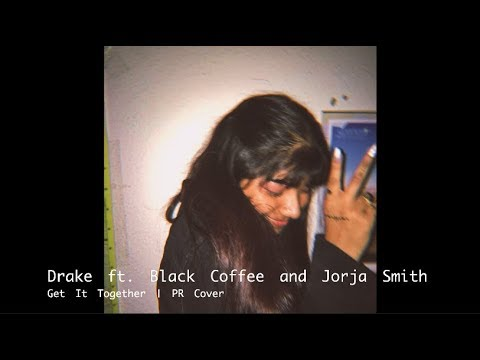 Drake ft. Black Coffee and Jorja Smith - Get It Together | PR Cover