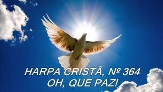 HARPA CRISTÃ, Nº 364 OH, QUE PAZ