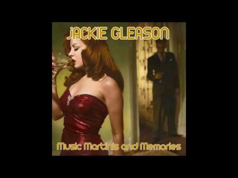 Jackie Gleason - Music, Martinis, and Memories Medley: Once in a While / I Can't Get Started / I Got