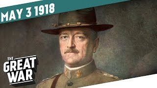 Pershing Under Pressure - The End Of La Lys I THE GREAT WAR Week 197