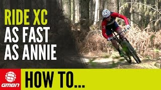 How To Ride An XC Bike Fast With Annie Last