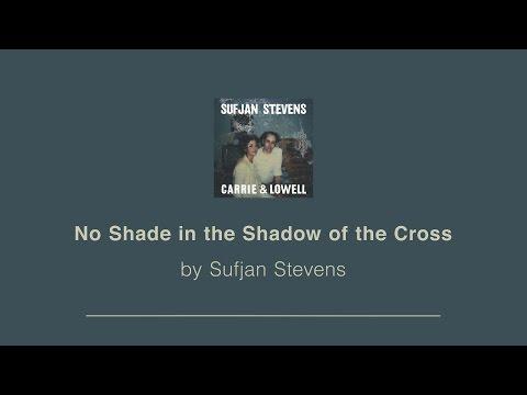 No Shade in the Shadow of the Cross  Sufjan Stevens lyric
