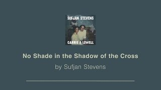 No Shade in the Shadow of the Cross - Sufjan Stevens lyric video