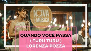 Baixar Quando você passa (Turu Turu) | Lorenza Pozza | Noiva e Música