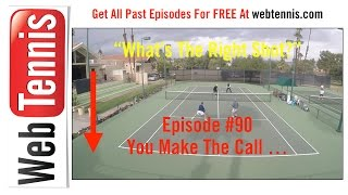 Tennis Doubles Strategy - Whats The Right Shot? #90 - YOU Make The Call