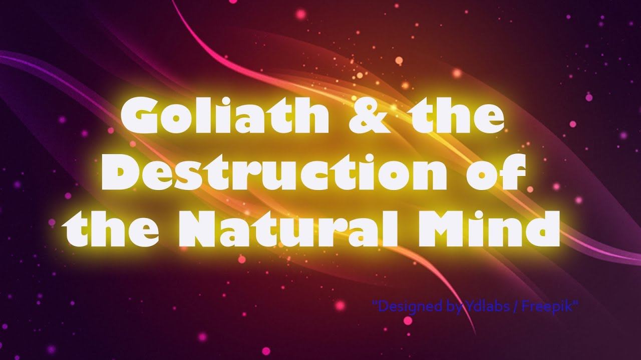 Goliath and the Destruction of the Natural Mind