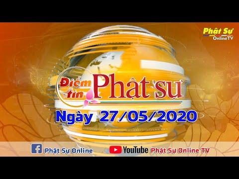 BẢN TIN PHẬT SỰ 20H NGÀY 27/05/2020   Phật Sự Online