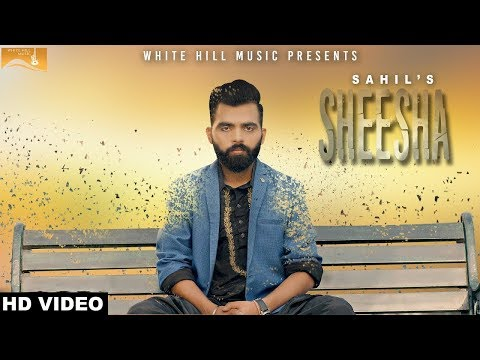 Sheesha (Full Song) Sahil - New Punjabi Songs 2017-Latest Punjabi Songs 2017