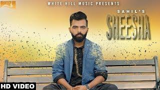 Sheesha (Full Song) Sahil - New Punjabi Songs 2017-Latest Punjabi Songs 2017