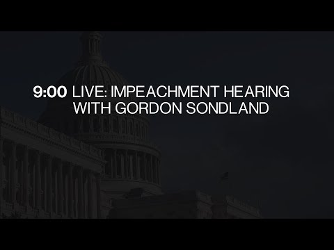 Impeachment Hearing With Gordon Sondland