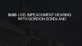 Impeachment Hearing With Gordon Sondland