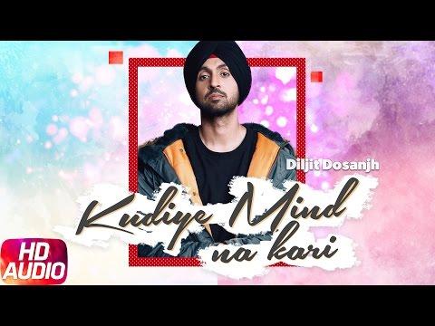 Kudiye Mind Na Kari (Full Audio Song) | Diljit Dosanjh | Neeru Bajwa | Punjabi Audio Song