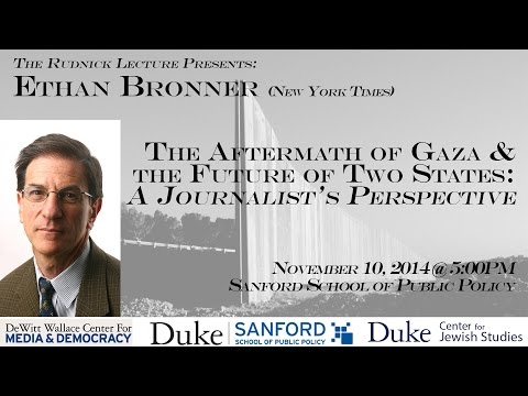 Ethan Bronner: The Aftermath of Gaza and the Future of Two States: A Journalist's Perspective