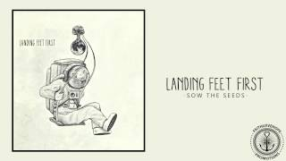 Landing Feet First - Sow The Seeds