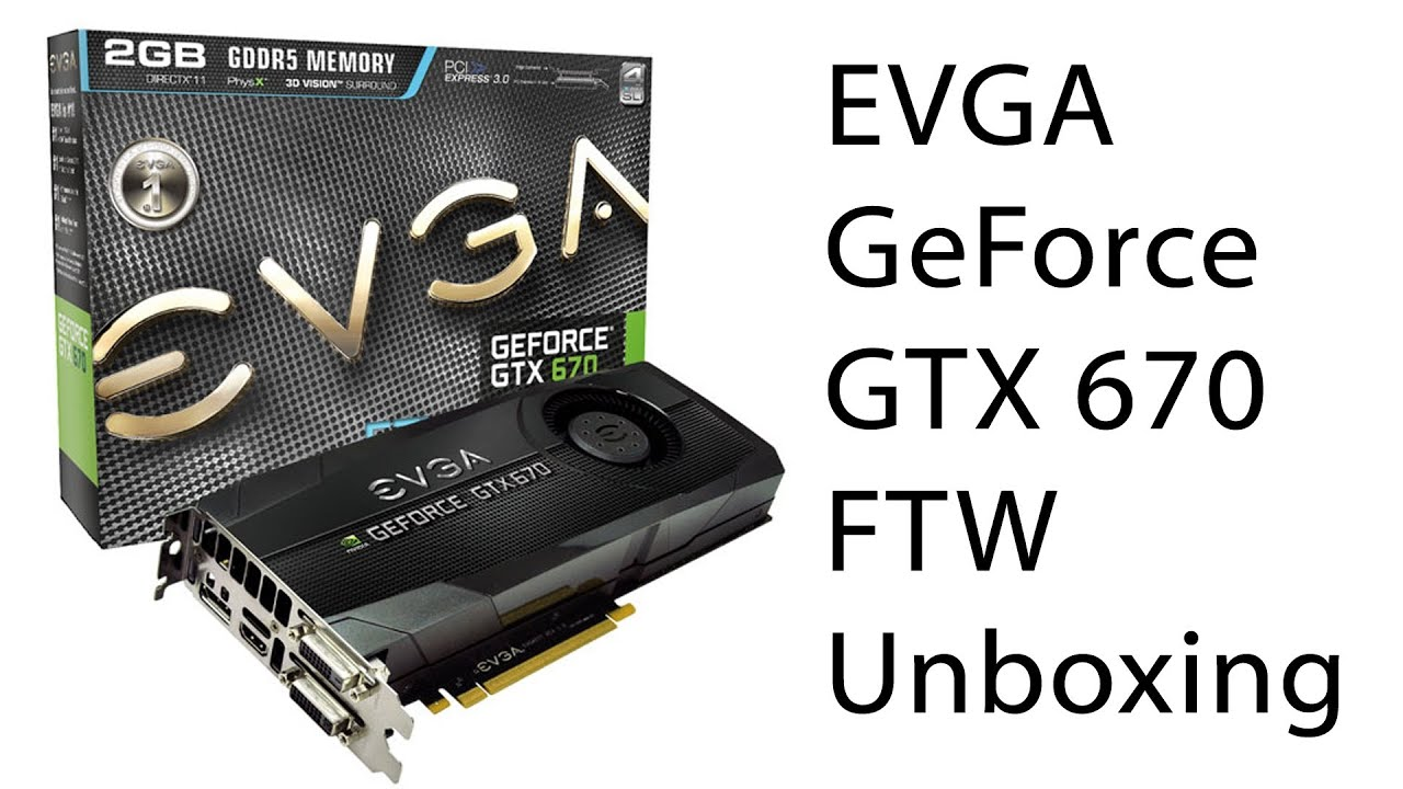 evga geforce gtx 670 ftw unboxing and installation youtube rh youtube com evga gtx 680 manual evga gtx 680 drivers