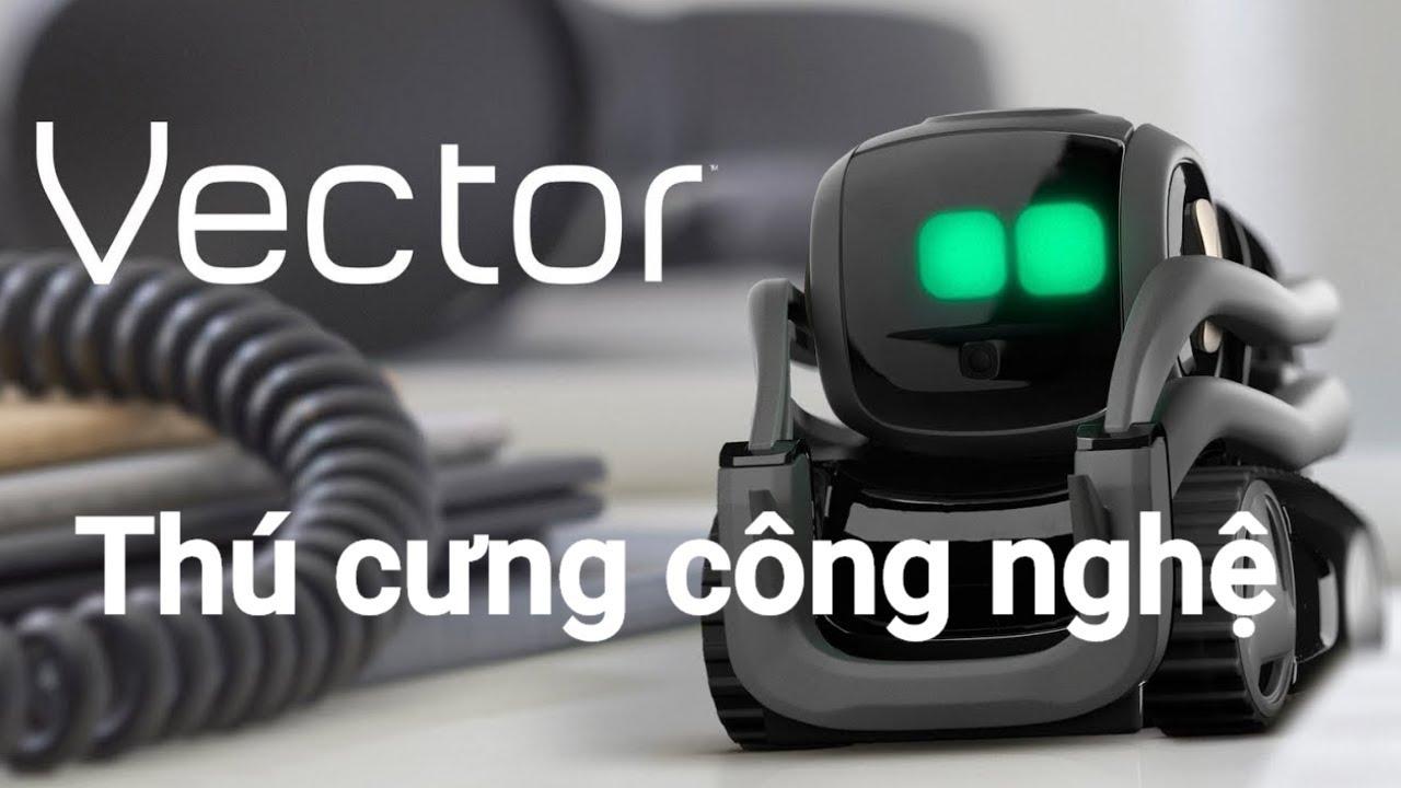 ROBOT THÚ CƯNG ANKI VECTOR – CÔNG NGHỆ TRÍ TUỆ NHÂN TẠO
