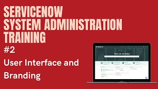 #2 #ServiceNow System Administration Training | User Interface and Branding