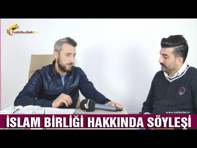 Can Öztürk'le İslam Birliği Hakkında Söyleşi - Habibullah tv 3. Bölüm