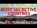 Inside the WORLD'S MOST SECRETIVE COUNTRIES (Part 1 - Turkmenistan)