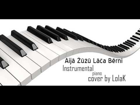 Aijā ŽūŽū Lāča Bērni - Instrumental Piano cover by LolaK